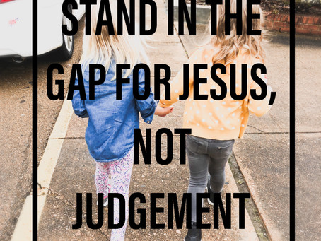 Note to Self: Stand in the Gap for Jesus, Not Judgement