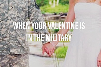 When Your Valentine Is In The Military