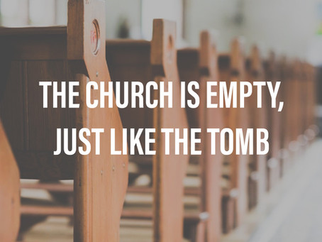 The Church is Empty, Just Like the Tomb
