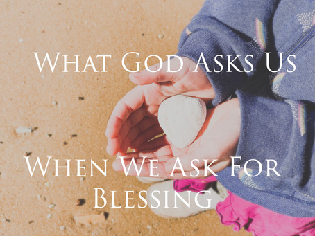What God Asks Us When We Ask For Blessing