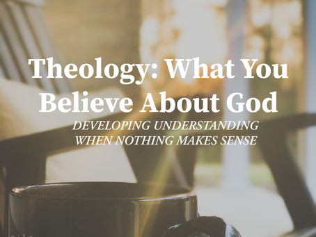Theology: What You Believe About God