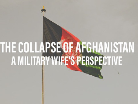 The Collapse of Afghanistan, A Military Wife's Perspective