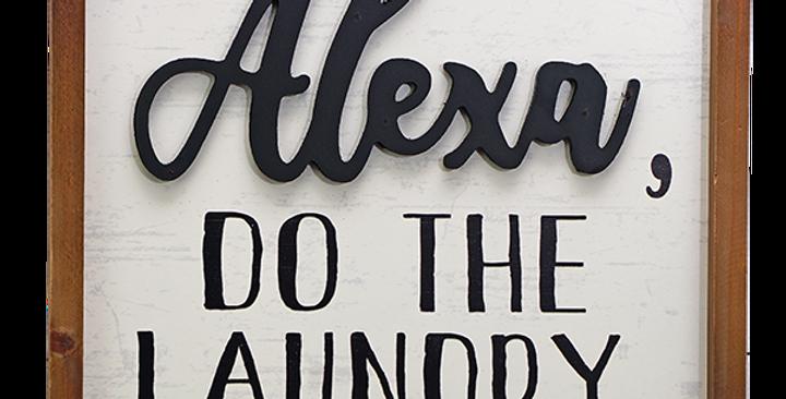 Alexa Do The Laundry Wooden Sign