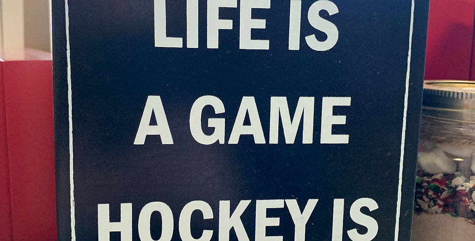 Life is a Game Hockey is Serious