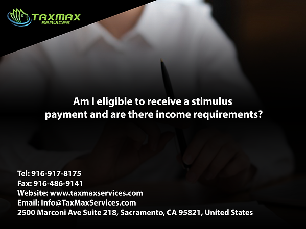 tax services sacramento | taxmax services | Am I eligible to receive a stimulus payment and are there income requirements?