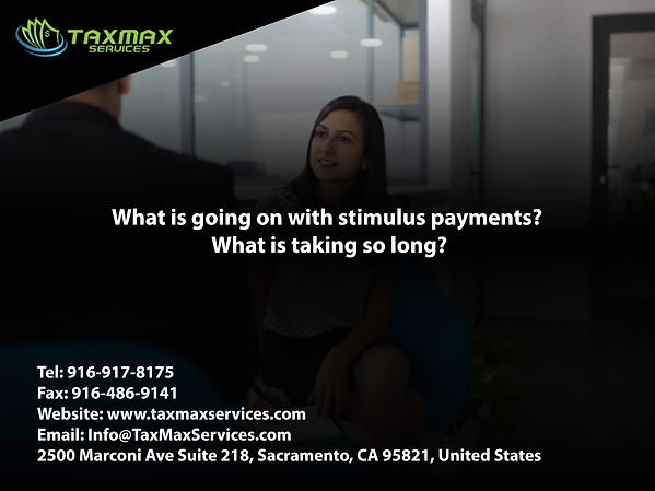 tax services sacramento | taxmax services | What is going on with stimulus payments? What is taking so long?