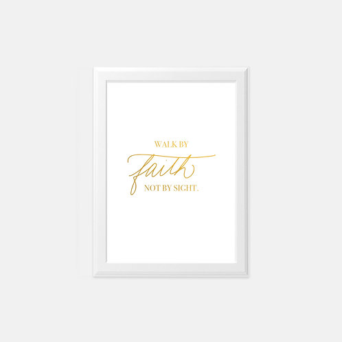 "Walk By Faith Not By Sight   5""x7"" Foil Print"