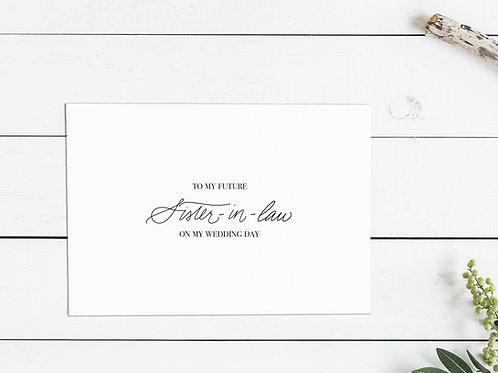 To My Future Sister-In-Law On My Wedding Day Card
