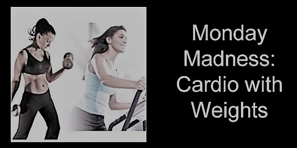 Monday Madness: Cardio and Weights