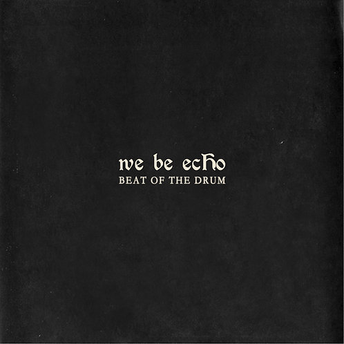 we be echo- Beat of the Drum