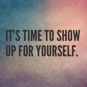 How often do you show up for  yourself?