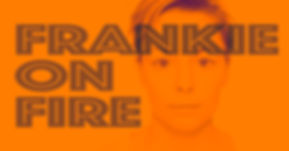 Frankie on Fire.jpg