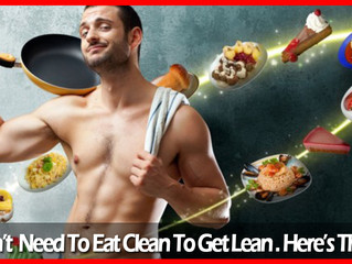 You Don't Need To Eat Clean To Get Lean. Here's The Truth.