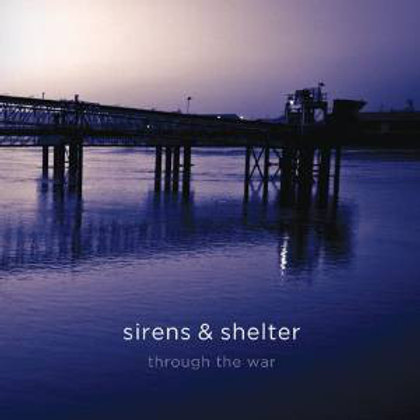 Sirens & Shelter - Through the war CD