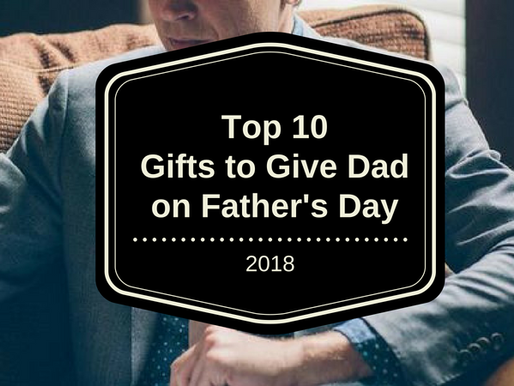 Top 10 Gifts to Give Dad on Father's Day (2018)