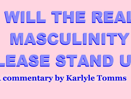 WILL THE REAL MASCULINITY PLEASE STAND UP?