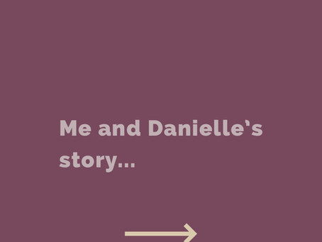 Me and Danielle's story