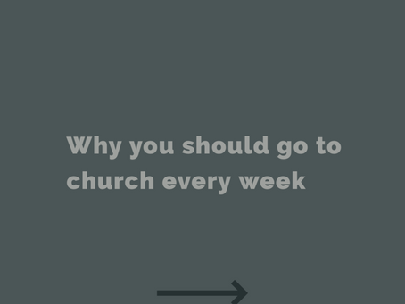 Why you should go to church every week