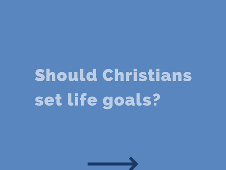 Should Christians set life goals?