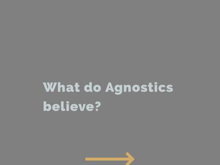 What do Agnostics believe?