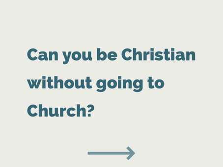 Can you be Christian without going to Church?