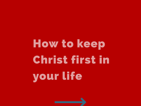 How to keep Christ first in your life