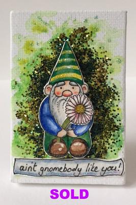 Ain't gnomebody like you