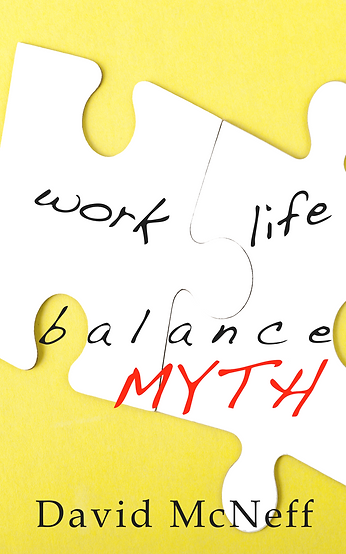 Founder Dave McNeff's new book on the Work Life Baance Myth!