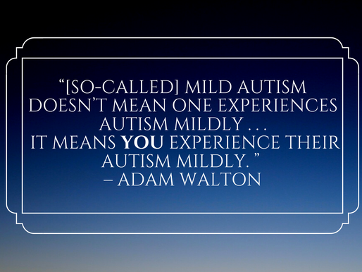 """MILD"" AND ""HIGH-FUNCTIONING:"" THE MISLEADING QUALIFIERS OF AUTISM"
