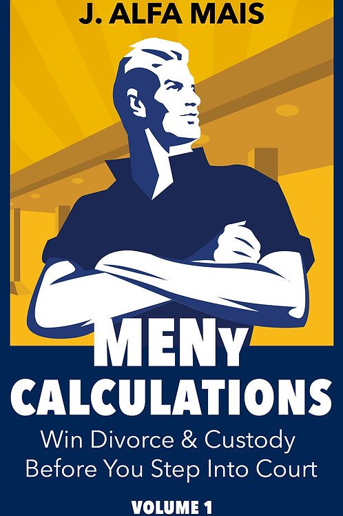 MENy Calculations: Win Divorce & Custody Before You Even Step Into Court (Vol 1)