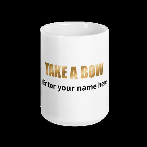 "Personalized ""Take A Bow""Mug!"