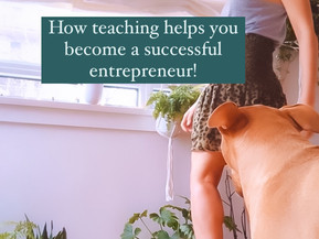 How teaching helps you become a successful entrepreneur!!