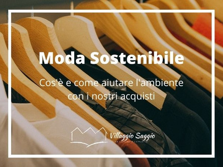 Che cos'è la moda sostenibile e come possiamo aiutare l'ambiente con i nostri acquisti