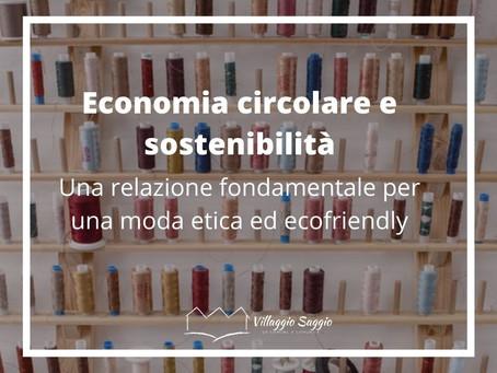 Economia circolare e sostenibilità, una relazione fondamentale per una moda etica ed ecofriendly
