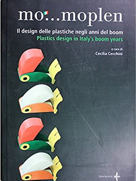Mo...Moplen: Plastics Design in Italy's Boom Years/ Cecilia Cecchini