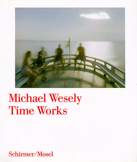 Michael Wesely Time Works/ Michael Wesely
