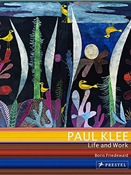 Paul Klee Life and Work/ Boris Friedewald