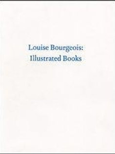 Louise Bourgeois: Illustrated Books/ Louise Bourgeois