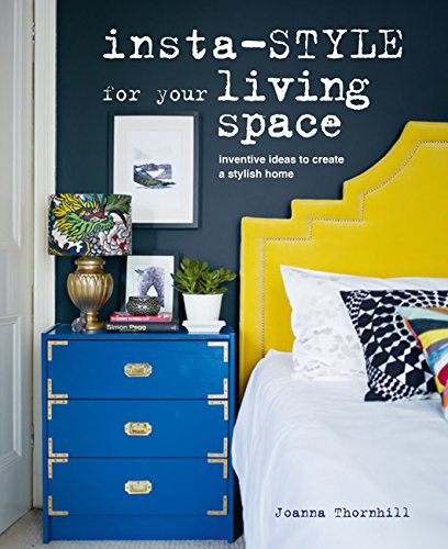 Insta-style for Your Living Space/ Joanna Thornhill