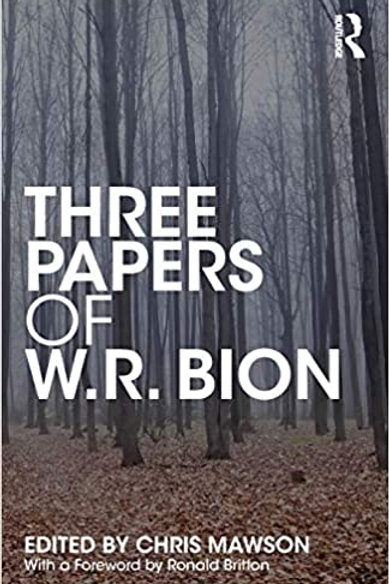 Three Papers of W.R. Bion/  Wilfred R. Bion, Editor : Chris Mawson