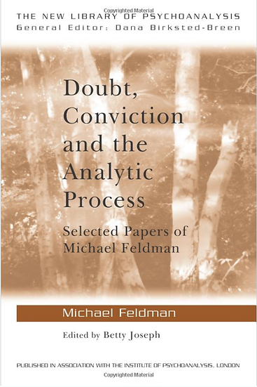 Doubt, Conviction and the Analytic Process: Selected Papers of Michael Feldman/