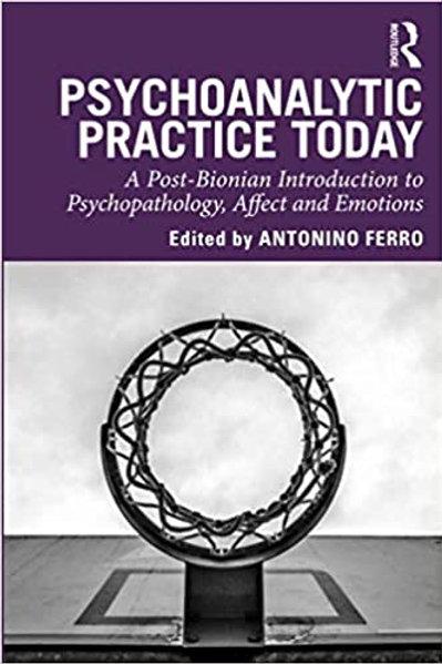 Psychoanalytic Practice Today/ Antonino Ferro