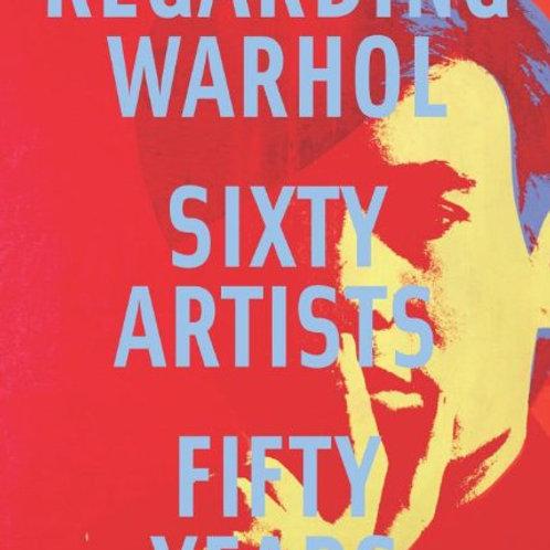 Regarding Warhol: Sixty Artists, Fifty Years/ Marla Prather