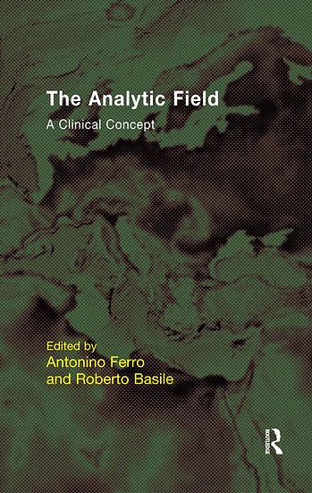 The Analytic Field: A Clinical Concept/ Antonino Ferro