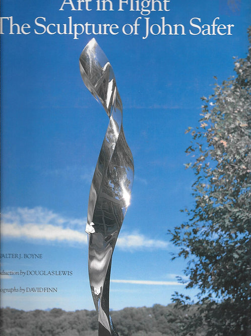 Art in Flight: The Sculpture of John Safer/ Walter J. Boyne