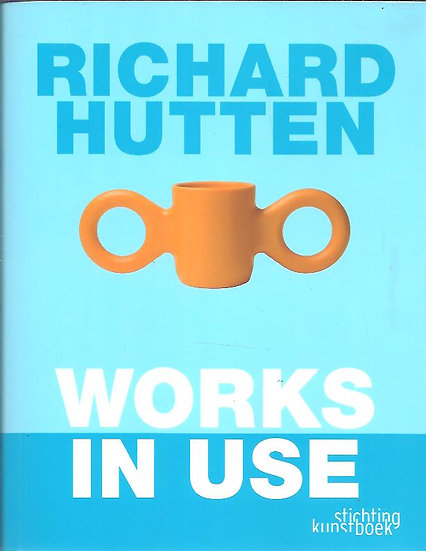 Richard Hutten – Works in use/ Richard Hutten