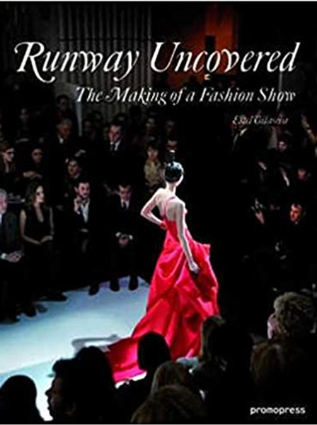 Runway Uncovered: The Making of a Fashion Show/ Ester Vilaseca