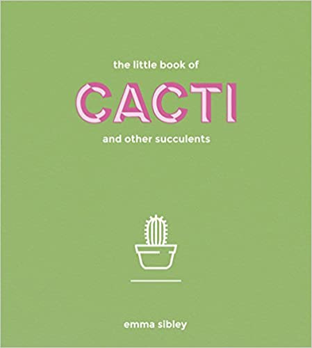 The Little Book of Cacti and Other Succulents/Emma Sibley