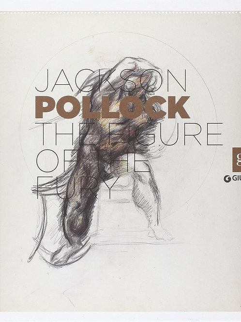 Jackson Pollock: The Figure of the Fury/ FRANCESCA CAMPANA COMPARINI