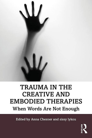 Trauma in the Creative and Embodied Therapies/ Anna Chesner